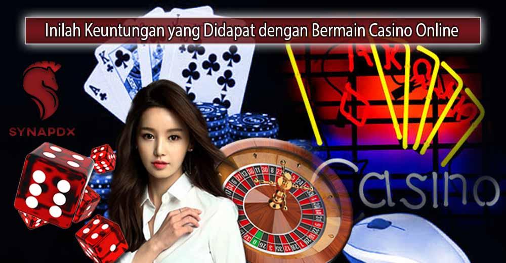 Inilah Keuntungan yang Didapat dengan Bermain Casino Online